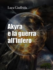 Akyra e la guerra all'infero ebook by Luca Giuffrida