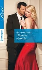 L'épouse révoltée ebook by Michelle Smart