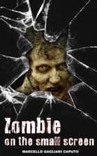 Zombies on the small screen ebook by Marcello Gagliani Caputo