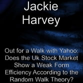 Out for a walk with Yahoo: Does the UK stock market show a weak form efficiency according to the random walk theory ebook by Jackie Harvey