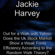 Out for a walk with Yahoo: Does the UK stock market show a weak form efficiency according to the random walk theory ebook by Kobo.Web.Store.Products.Fields.ContributorFieldViewModel