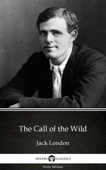 The Call of the Wild by Jack London (Illustrated) ebook by Jack London