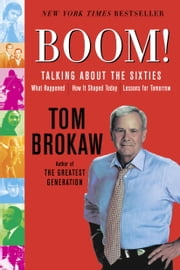 Boom! - Voices of the Sixties Personal Reflections on the '60s and Today ebook by Tom Brokaw
