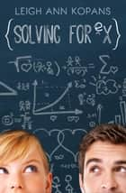 Solving for Ex - Solving for Ex, #1 eBook by LeighAnn Kopans