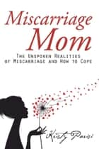 Miscarriage Mom ebook by Kristy Parisi