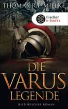 Die Varus-Legende - Historischer Roman ebook by Thomas R.P. Mielke