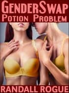 Gender Swap Potion Problem ebook by Randall Rogue