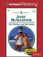 The Playboy & The Nanny ebook by Anne Mcallister