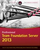 Professional Team Foundation Server 2013 ebook by Steven St. Jean, Damian Brady, Ed Blankenship,...