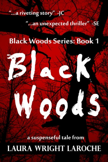 Black Woods: Book 1 (Black Woods Series) ebook by Laura Wright LaRoche