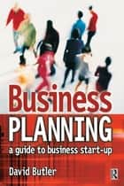 Business Planning: A Guide to Business Start-Up ebook by David Butler