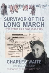 Survivor of the Long March - Five Years as a PoW 1940-1945 ebook by Dee La Vardera,Charles Waite