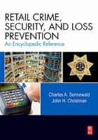 Retail Crime, Security, and Loss Prevention - An Encyclopedic Reference ebook by Charles A. Sennewald, CPP, John H. Christman,...