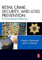 Retail Crime, Security, and Loss Prevention - An Encyclopedic Reference ebook by Charles A. Sennewald,John H. Christman