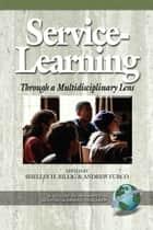 Service Learning Through a Multidisciplinary Lens ebook by Shelley H. Billig, Andrew Furco
