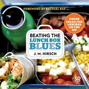Beating the Lunch Box Blues - Fresh Ideas for Lunches on the Go! ebook by J. M. Hirsch,Rachael Ray