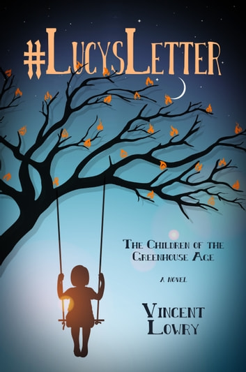 #LucysLetter: The Children of the Greenhouse Age ebook by Vincent Lowry