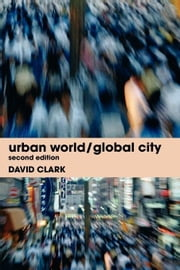 Urban World/Global City ebook by Clarke, David