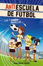 Los 7 cracks (Antiescuela de Fútbol 1) ebook by Juan Carlos Crespo