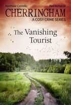 Cherringham - The Vanishing Tourist - A Cosy Crime Series ebook by Neil Richards, Matthew Costello