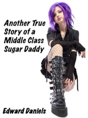 Another True Story of a Middle Class Sugar Daddy ebook by Edward Daniels
