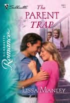 The Parent Trap (Mills & Boon Silhouette) ebook by Lissa Manley