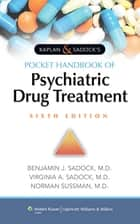 Kaplan & Sadock's Pocket Handbook of Psychiatric Drug Treatment ebook by Benjamin Sadock