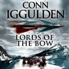 Lords of the Bow (Conqueror, Book 2) audiobook by