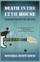 Death in the 12th House: Where Neptune Rules - A Starlight Detective Agency Mystery ebook by Mitchell Scott Lewis