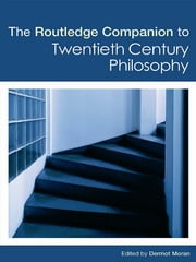 The Routledge Companion to Twentieth Century Philosophy ebook by Dermot Moran