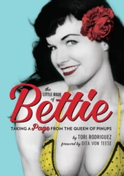 The Little Book of Bettie - Taking a Page from the Queen of Pinups ebook by Tori Rodriguez, Dita Von Teese