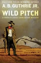 Wild Pitch ebook by A. B. Guthrie Jr.