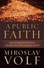 A Public Faith ebook by Miroslav Volf