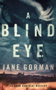A Blind Eye - Adam Kaminski Mystery Series, #1 ebook by Jane Gorman