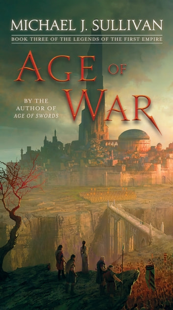 Age of War - Book Three of The Legends of the First Empire ebook by Michael J. Sullivan