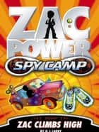 Zac Power Spy Camp: Zac Climbs High ebook by H. I. Larry