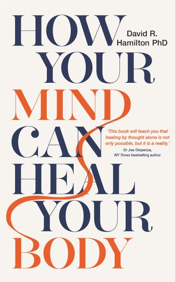 How Your Mind Can Heal Your Body - 10th-Anniversary Edition ebook by David R. Hamilton, Ph.D.