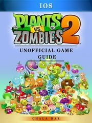 Plants Vs Zombies 2 iOS Game Guide Unofficial ebook by Chala Dar