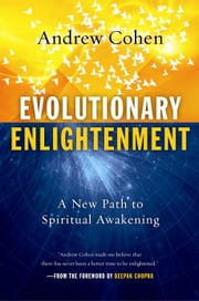 Evolutionary Enlightenment - A New Path to Spiritual Awakening ebook by Andrew Cohen,Deepak Chopra