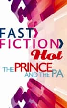 The Prince and the PA (Fast Fiction) ekitaplar by Maisey Yates