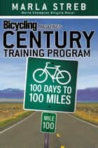 Bicycling Magazine's Century Training Program - 100 Days to 100 Miles ebook by Marla Streb, Editors of Bicycling Magazine
