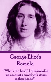 "Romola - ""What are a handful of reasonable men against a crowd with stones in their hands?"" ebook by George Eliot"