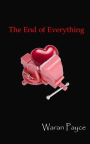The End of Everything ebook by Waran Payce