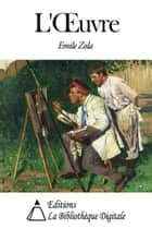 L'Œuvre ebook by Emile Zola