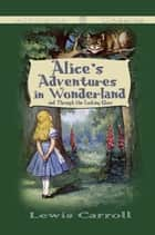 Alice's Adventures in Wonderland and Through the Looking-Glass (Middleton Classics) ebook by Lewis Carroll