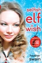 Selfish Elf Wish ebook by Heather Swain