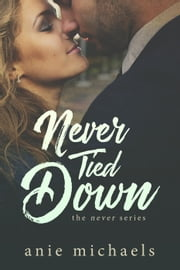 Never Tied Down - The Never Series, #5 ebook by Anie Michaels