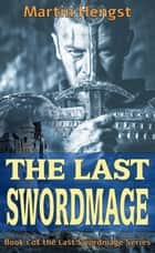 The Last Swordmage - The Last Swordmage, #1 ebook by Martin F. Hengst
