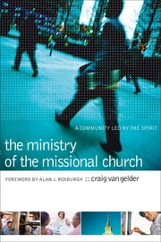 Ministry of the Missional Church, The - A Community Led by the Spirit ebook by Craig Van Gelder