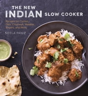 The New Indian Slow Cooker - Recipes for Curries, Dals, Chutneys, Masalas, Biryani, and More ebook by Neela Paniz